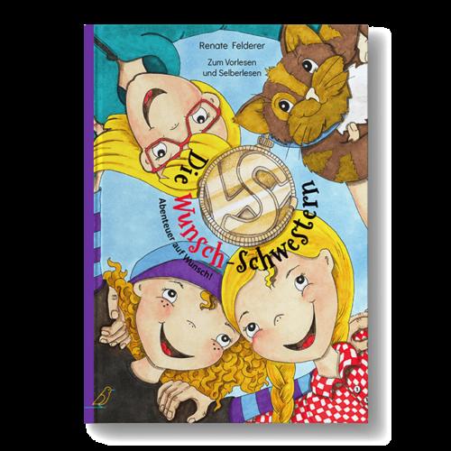 """Cover Bilderbuch """"Die Wunsch-Schwestern - Abenteuer auf Wunsch!"""" von Renate Felderer"""