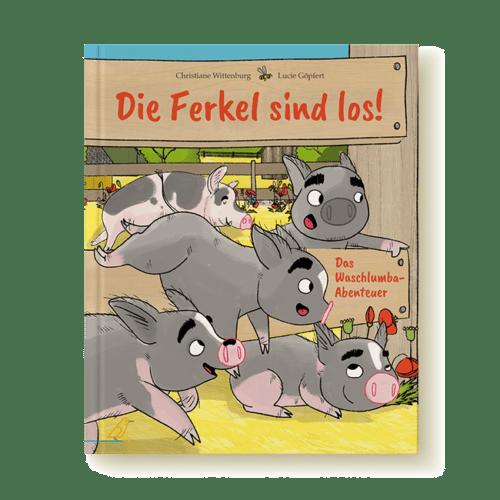 """Cover Bilderbuch """"Die Ferkel sind los!"""" von Christiane Wittenburg und Lucie Göpfert"""